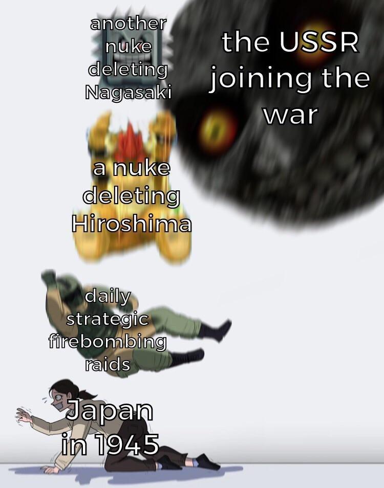 Meme - Advertising - another nuke deleting NagasakiJOining the the USSR war anuke deleting Hiroshima daily strategic forebonabing raids Japan in 1945