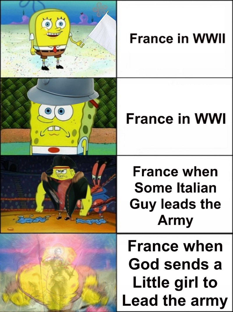 Meme - Cartoon - France in WWII France in WWI France when Some Italian Guy leads the Army France when God sends a Little girl to Lead the army