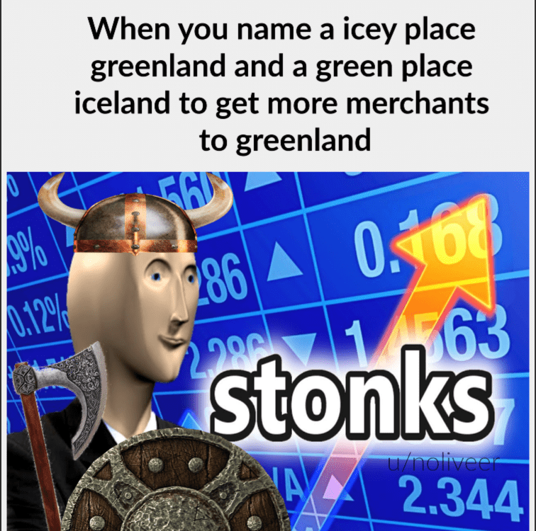 Meme - Line - When you name a icey place greenland and a green place iceland to get more merchants to greenland 5 O108 286 16 stonks 0.12% 286 /holiveer NA 2.344