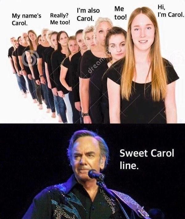 music meme - Performance - I'm also Really? Carol Me Hi, I'm Carol. My name's Carol. too! Me too! dream Sweet Carol line.