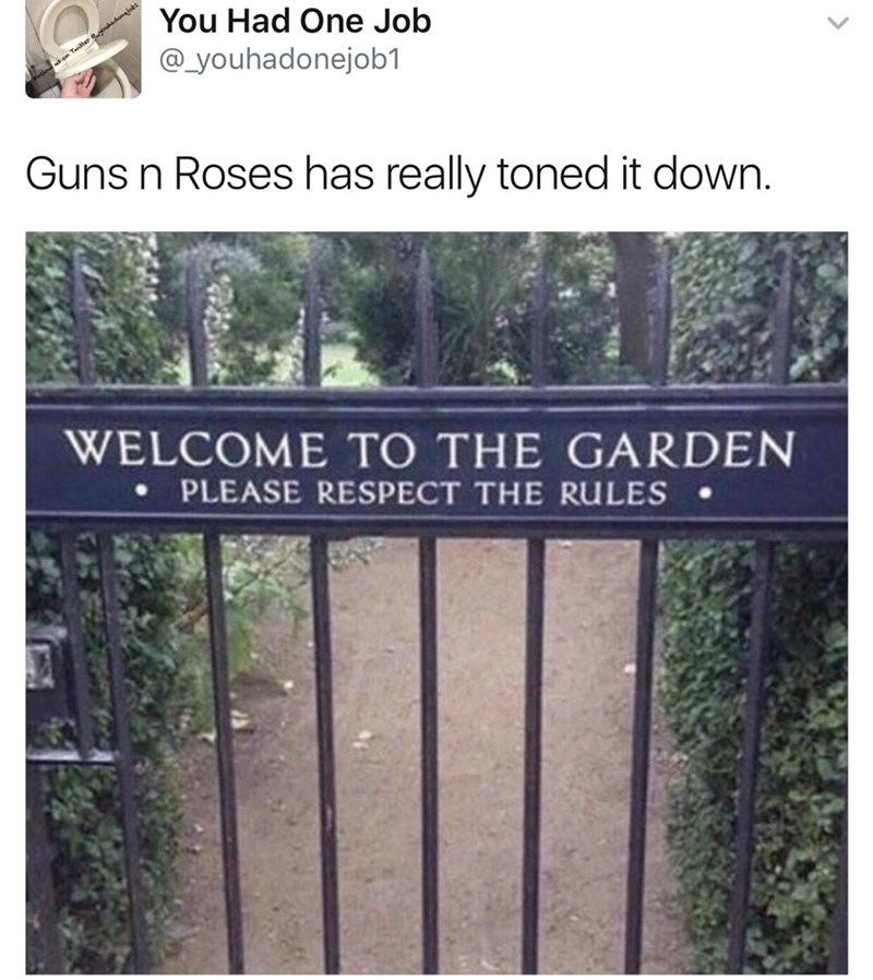 music meme - Text - You Had One Job ilter eehadongjob @_youhadonejob1 Guns n Roses has really toned it down. WELCOME TO THE GARDEN PLEASE RESPECT THE RULES