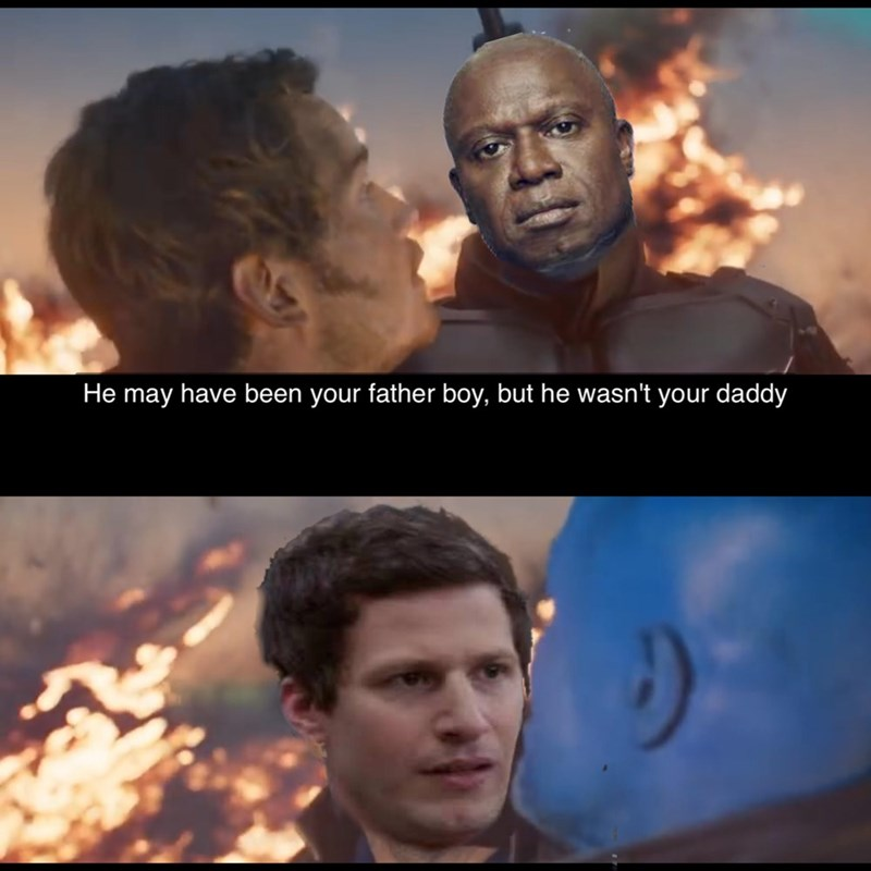 brooklyn 99 meme - Movie - He may have been your father boy, but he wasn't your daddy