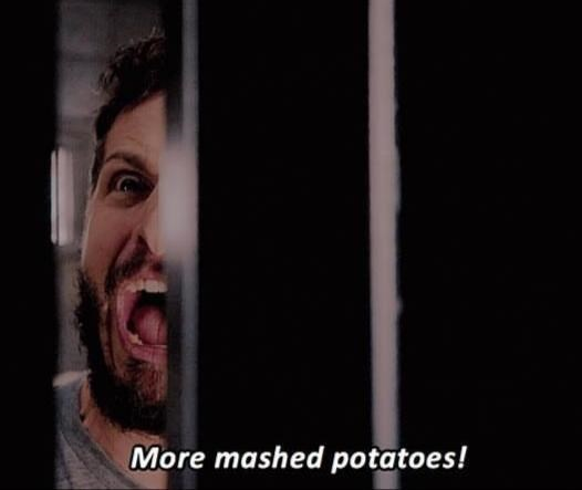 brooklyn 99 meme - Facial expression - More mashed potatoes!