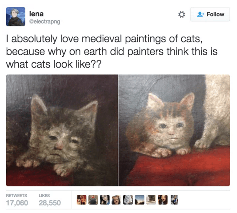 cat tweet - Cat - lena Follow @electrapng I absolutely love medieval paintings of cats, because why on earth did painters think this is what cats look like?? RETWEETS LIKES 17,060 28,550
