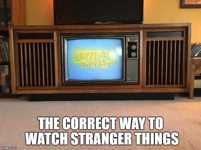 Product - SIKANGE THINGS THE CORRECT WAY TO WATCH STRANGER THINGS imgtip.com