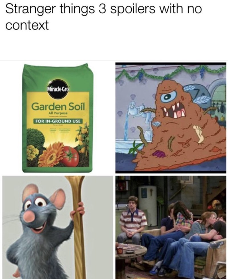 Cartoon - Stranger things 3 spoilers with no context Miracle Gro Garden Soil All Purpose FOR IN-GROUND USE