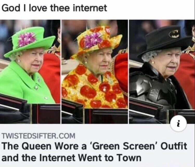 meme - Photo caption - God I love thee internet i TWISTEDSIFTER.COM The Queen Wore a 'Green Screen' Outfit and the Internet Went to Town
