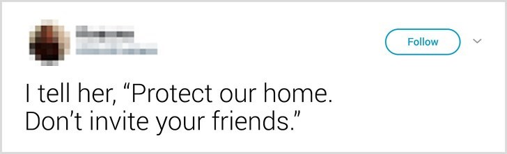 """Text - Follow I tell her, """"Protect our home. Don't invite your friends."""""""