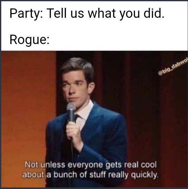 dungeons and dragons - Speech - Party: Tell us what you did. Rogue: @big dabwo Not unless everyone gets real co about a bunch of stuff really quickly