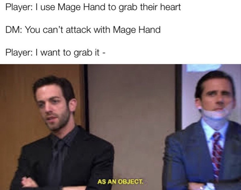 dungeons and dragons - Photo caption - Player: I use Mage Hand to grab their heart DM: You can't attack with Mage Hand Player: I want to grab it AS AN OBJECT