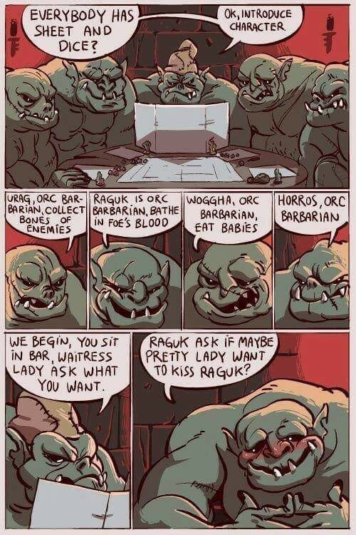dungeons and dragons - Comics - EVERYBODY HAS SHEET AND DICE? Ok, INTRODUCE CHARACTER URAG, ORC BAR-RAGUK IS ORC BARIAN, COLLECT| BARBARIAN, BATHE BONES OF ENEMIES WOGGHA, ORC BARBARIAN EAT BABIES HORROS, ORC BARBARIAN IN FOE'S BLOO0 RAGUK ASK IF MAYBE PRETTY LADY WANT TO kiss RAGUK? WE BEGIN, YOU sir IN BAR, WAITRESS LADY ASK WHAT YOU WANT