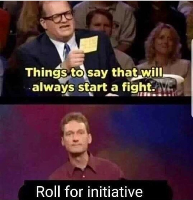 dungeons and dragons - Photo caption - Things to say that will always start a fight. Roll for initiative