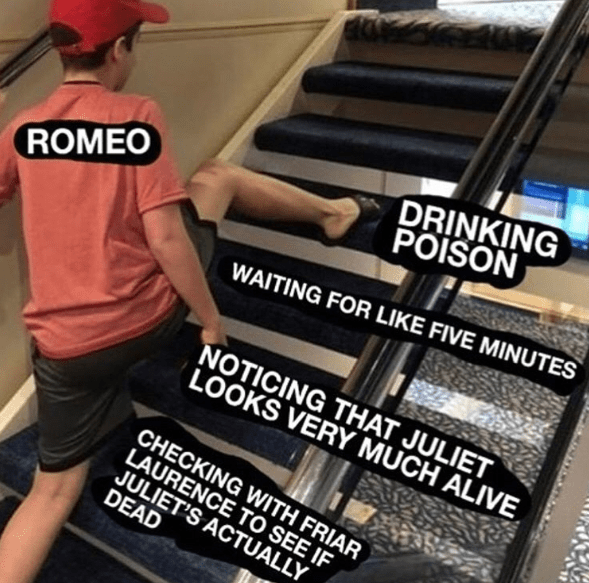 Funny meme about Romeo and Julieet, Romeo makes stupid decisions, kills himself even if doesn't have to.