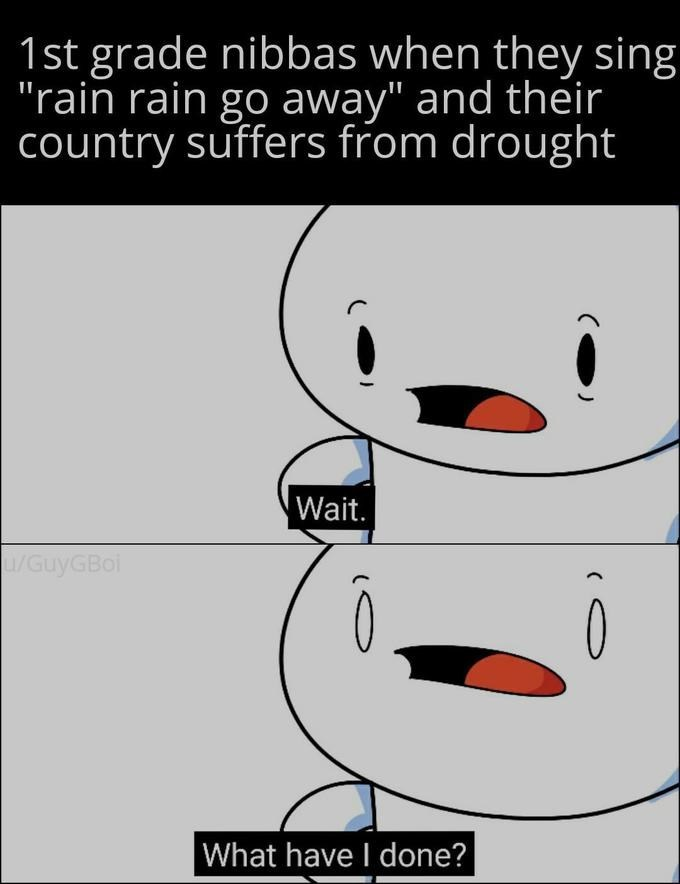 """Cartoon - 1st grade nibbas when they sing """"rain rain go away"""" and their country suffers from drought Wait. /GuyGBoi What have I done?"""