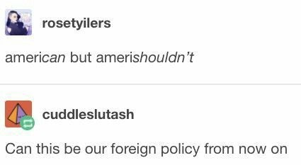 Meme - Text - rosetyilers american but amerishouldn't cuddleslutash Can this be our foreign policy from now on