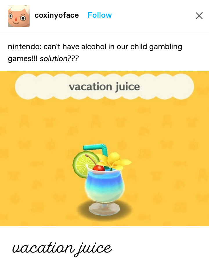 Meme - Text - X coxinyoface Follow nintendo: can't have alcohol in our child gambling games!!! solution??? vacation juice uacation juice
