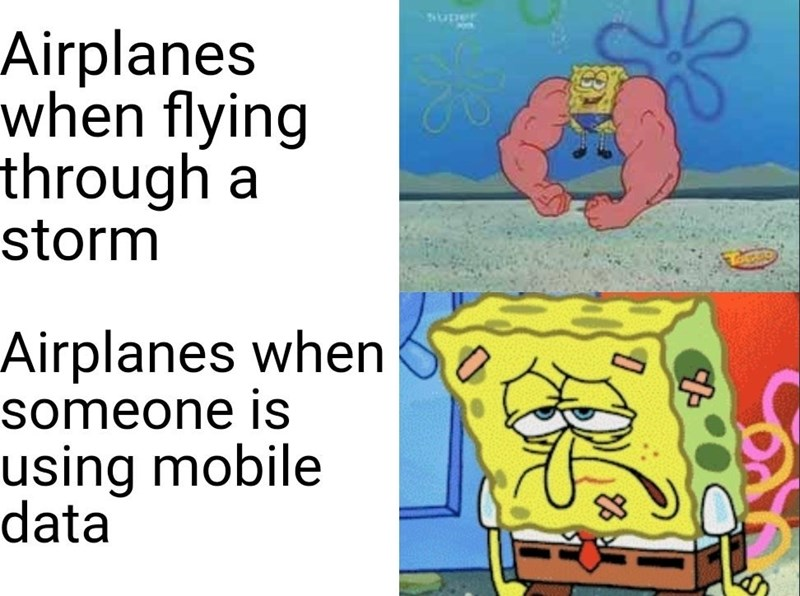 spongebob meme - Text - Airplanes when flying through a storm Airplanes when someone is using mobile data
