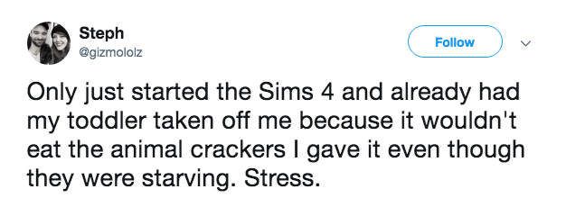 Text - Steph @gizmololz Follow Only just started the Sims 4 and already had my toddler taken off me because it wouldn't eat the animal crackers I gave it even though they were starving. Stress.