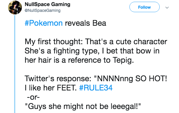 "Pokémon - Text - NullSpace Gaming @NullSpaceGaming Follow #Pokemon reveals Bea My first thought: That's a cute character She's a fighting type, bet that bow in her hair is a reference to Tepig. Twitter's response: ""NNNNnng SO HOT! like her FEET. #RULE34 -or- ""Guys she might not be leeegal!"" II"