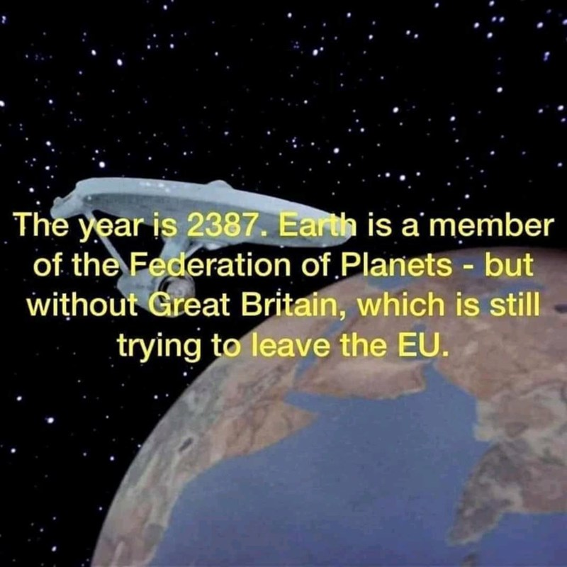 meme - Atmosphere - The year is 2387. Earth is a member of the Federation of Planets - but without Great Britain, which is still trying to leave the EU.
