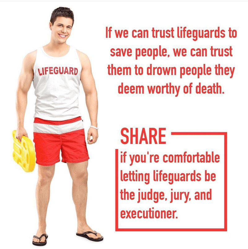 meme - Clothing - If we can trust lifeguards to save people, we can trust them to drown people they deem worthy of death. LIFEGUARD SHARE if you're comfortable |letting lifeguards be the judge, jury, and executioner.