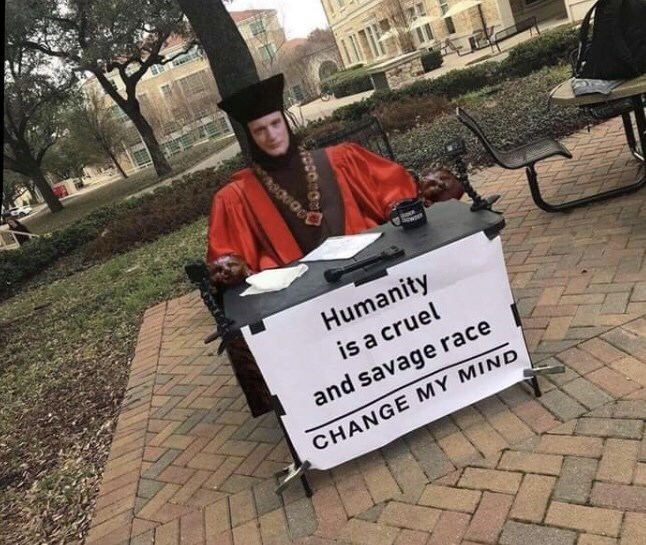 meme - Protest - ww Humanity is a cruel and savage race CHANGE MY MIND