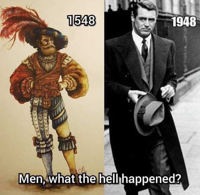 """Meme - Fashion - """"1548 1948 Men,what the hell happened?"""""""