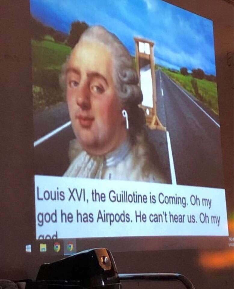 Meme - Sky - 9 Louis XVI, the Guillotine is Coming, Oh my god he has Airpods. He can't hear us. Oh my ed