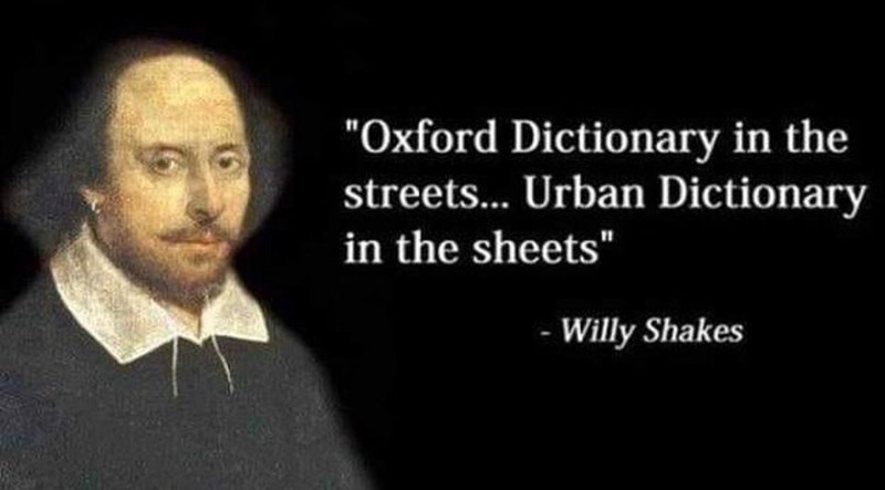 "Meme - Shakespeare - ""'Oxford Dictionary in the streets.... Urban Dictionary in the sheets' - Willy Shakes"""