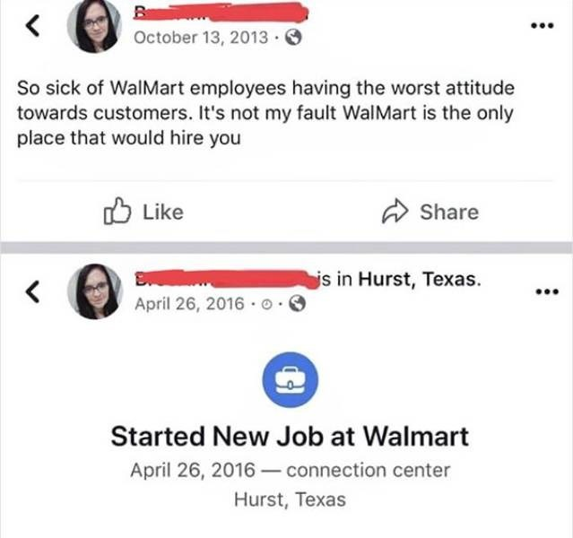 ironic - Text - October 13, 2013 So sick of WalMart employees having the worst attitude towards customers. It's not my fault WalMart is the only place that would hire you Like Share is in Hurst, Texas April 26, 2016 o Started New Job at Walmart April 26, 2016connection center Hurst, Texas