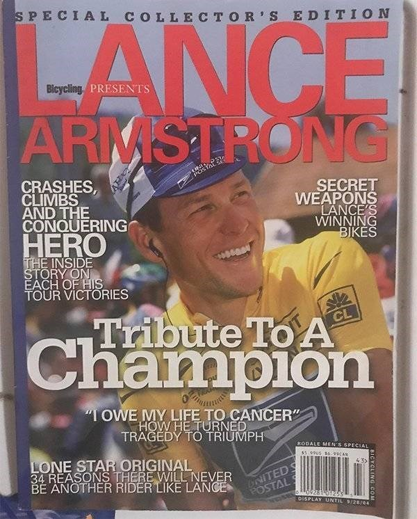 """ironic - Magazine - S PECIAL COLLEC TOR S EDITION ANCE ARMSTRONG Bicycling, PRESENTS uNIS POSTAT CRASHES, CLIMBS AND THE CONQUERING SECRET WEAPONS LANCE'S WINNING BIKES HERO THE INSIDE STORY ON EACH OF HIS TOUR VICTORIES Tribute To A Champion CL """"I OWE MY LIFE TO CANCER"""" HOWHE TURNED TRAGEDY TO TRIUMPH RODALE MEN'S SPECIAL LONE STAR ORIGINAL 34 REASONS THERE WILL NEVER BE ANOTHER RIDER LIKE LANCE 55 99 169CAN ONITEDS POSTAL 43 o 9281 01253 DISPLAY UNTIL 9/28/04 8ICYCLING COM"""