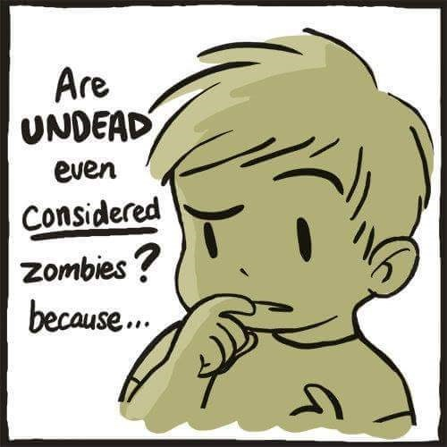 Cartoon - Are UNDEAD even Considered Zombies? because...