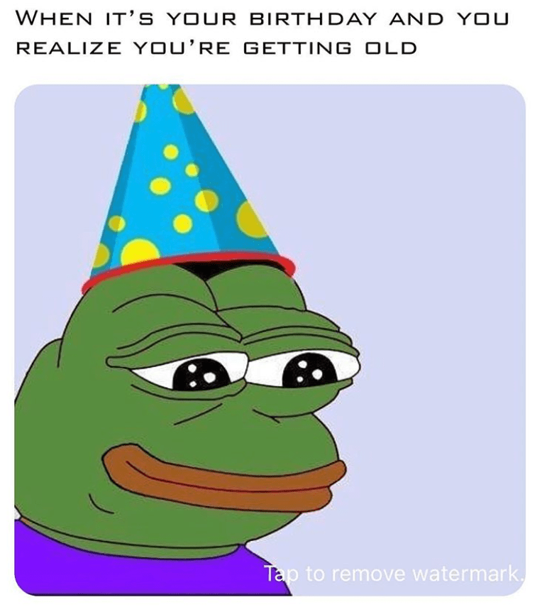 birthday meme - Cartoon - WHEN IT'S Your birtH DAY AND YoU REALIZE You'RE GETTING OLD Tap to remove watermark