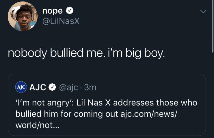 liars - Text - nope @LiINasX nobody bullied me. i'm big boy AIC AJC @ajc 3m 'I'm not angry': Lil Nas X addresses those who bullied him for coming out ajc.com/news/ world/no...