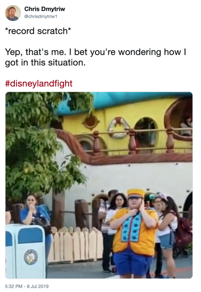 disneyland family fight - Community - Chris Dmytriw @chrisdmytriw1 record scratch* Yep, that's me. I bet you're wondering how I got in this situation. #disneylandfight 5:32 PM-8 Jul 2019