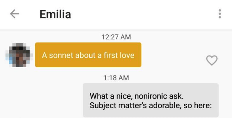 funny tinder - Text - Emilia 12:27 AM A sonnet about a first love 1:18 AM What a nice, nonironic ask. Subject matter's adorable, so here: