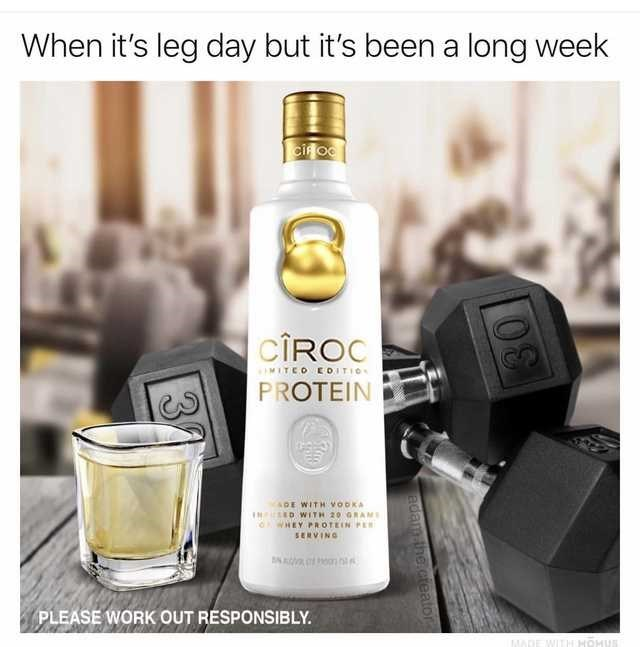 Meme - Product - When it's leg day but it's been a long week cifOO CIROC MITEO EDITIO PROTEIN ADE WITH voOKA INUD WITH 20 GRAM OWHEY PROTEIN PER SERVING PLEASE WORK OUT RESPONSIBLY MADE WITH HOMUS O0 adam the creator 31