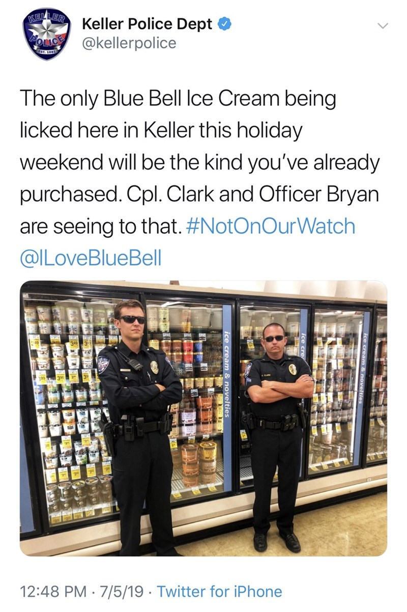 Meme - Product - ELLE KE Keller Police Dept eOLIC@kellerpolice EST. 1881 The only Blue Bell lce Cream being licked here in Keller this holiday weekend will be the kind you've already purchased. Cpl. Clark and Officer Bryan are seeing to that. #NotOnOurWatch @ILoveBlueBell 349 12:48 PM 7/5/19 Twitter for iPhone ice cre ice cream & novelties