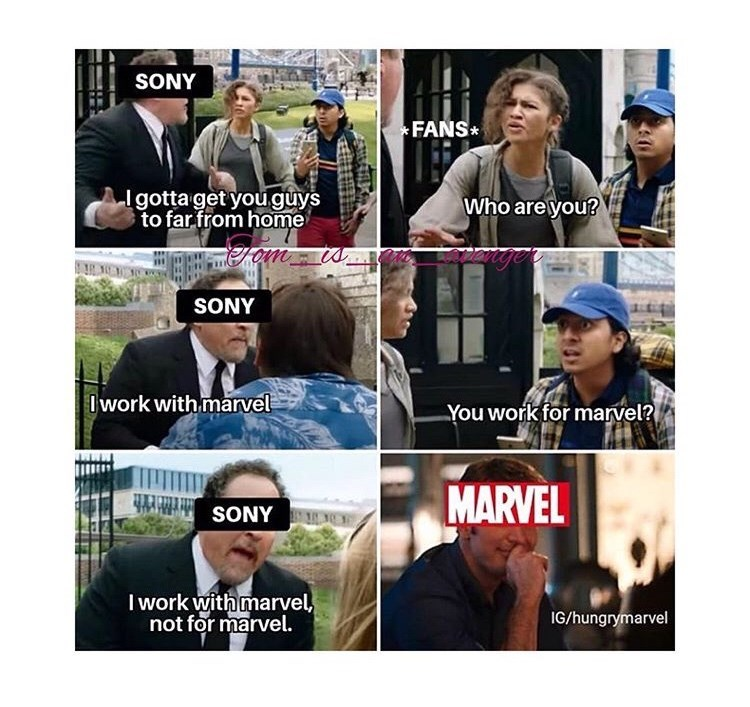marvel meme - Cap - SONY FANS I gotta get you.guys to far from home Who areyou? SONY Iwork withmarvel You work for marvel? MARVEL SONY CE I work with marvel, not for marvel IG/hungrymarvel