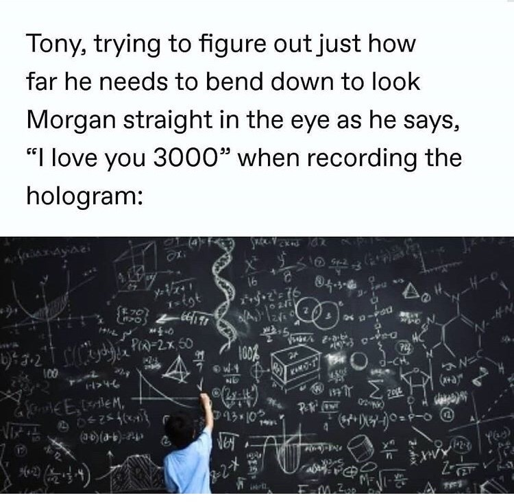 "marvel meme - Text - Tony, trying to figure out just how far he needs to bend down to look Morgan straight in the eye as he says, ""I love you 3000"" when recording the hologram: Ayaei 16 y tgt 70 HN 00 KAM-1 9ICH NE NEC 13 10 P&N 1 (4-e) 4 -2-X -"