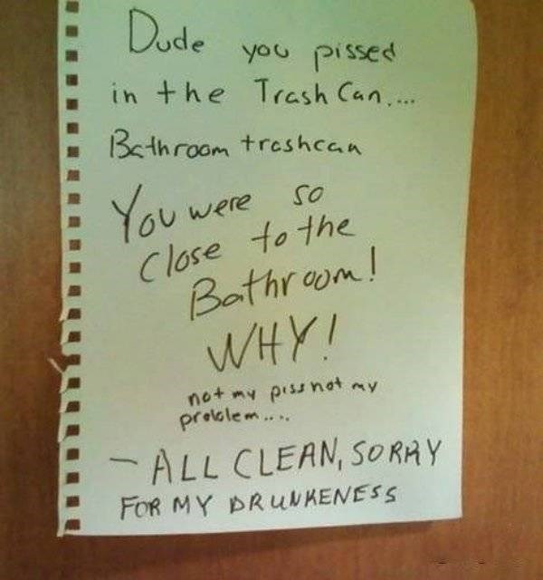 bad roommate - Text - Dude you pissed in +he Trash Can... Bethroom treshcan You Close to the Bathraom! WHY! were net n pissnat ny prelslem ALL CLEAN, SORAY FOR MY BRUKENESS
