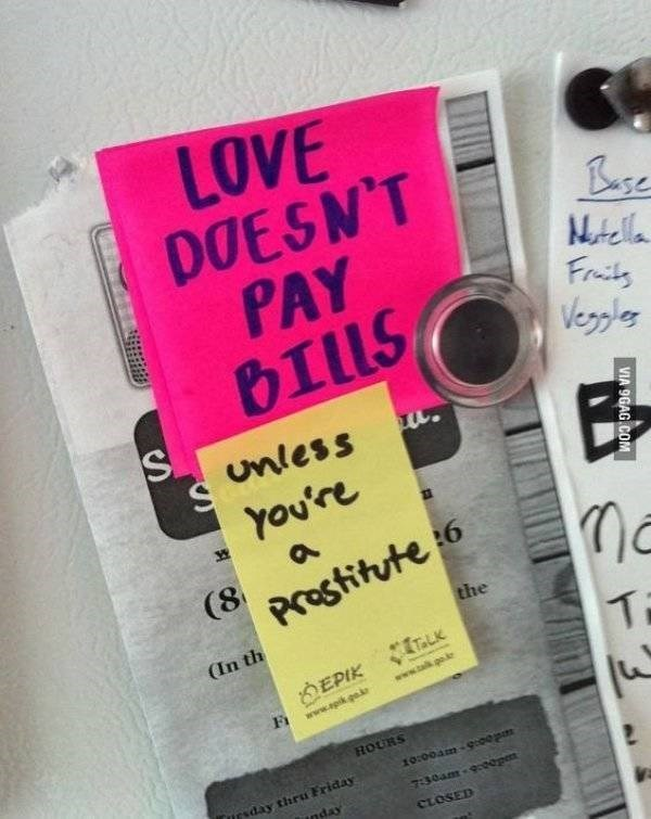 bad roommate - Text - LOVE DOESN'T PAY BIllS Buse Notella Fts Vergle Unless w. S You're a (8 Prostitute 6 the (In th Ti EPIK www.tlk.o.ke www.apik.gek HOURS 10:00am-gcoop sday thru Friday 730am-90epm nday CLOSED VIA 9GAG COM