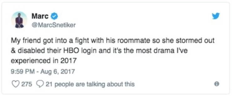 bad roommate - Text - Marc @MarcSnetiker My friend got into a fight with his roommate so she stormed out disabled their HBO login and it's the most drama I've experienced in 2017 9:59 PM-Aug 6,2017 275 21 people are talking about this