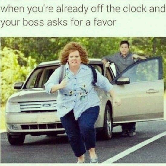 work meme - Vehicle - when you're already off the clock and your boss asks for a favor