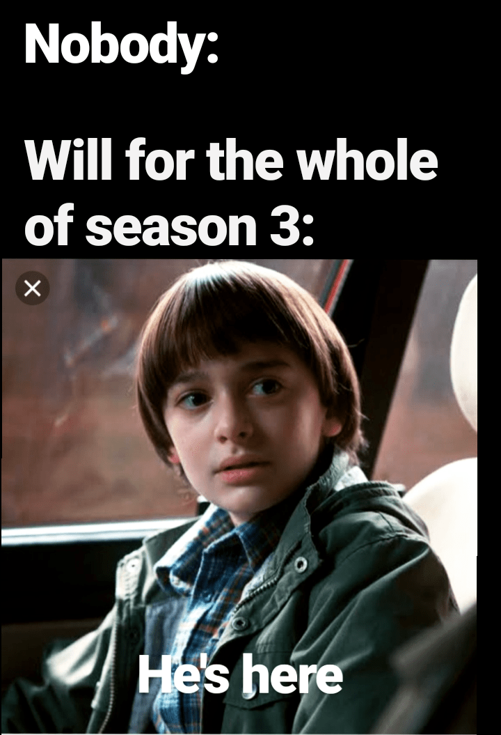 """Meme - """"Nobody: Will for the whole of season 3: He's here"""""""