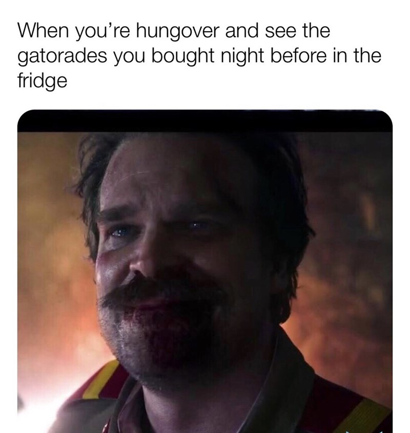 stranger things meme - Face - When you're hungover and see the gatorades you bought night before in the fridge