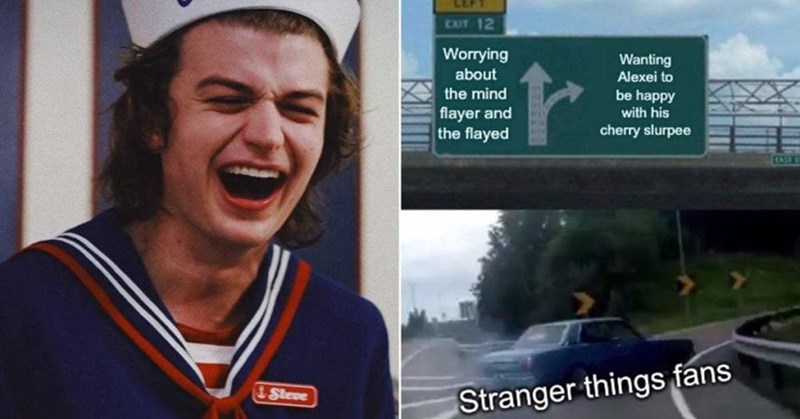 stranger things meme - Facial expression - EXIT 12 Worrying Wanting about Alexei to the mind be happy with his flayer and the flayed cherry slurpee i Steve Stranger things fans