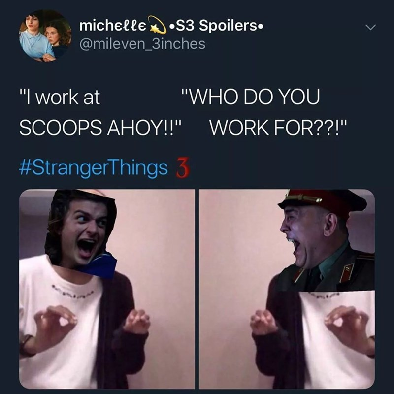 """stranger things meme - Facial expression - michelle S3 Spoilers @mileven_3inches """"I work at """"WHO DO YOU WORK FOR??!"""" SCOOPS AHOY!"""" #StrangerThings 3"""