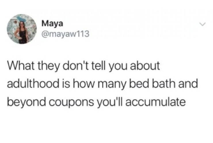 adults - Text - Maya @mayaw113 What they don't tell you about adulthood is how many bed bath and beyond coupons you'll accumulate