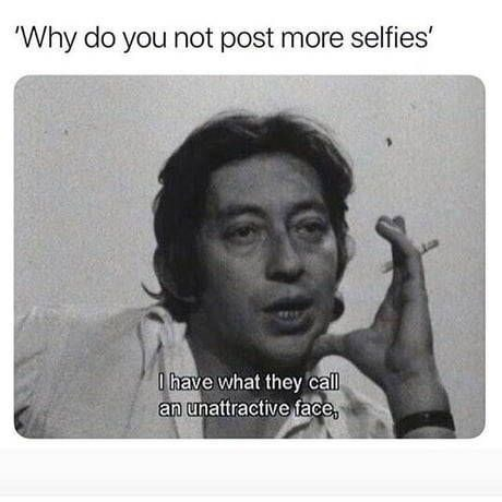 meme - Text - 'Why do you not post more selfies' have what they call an unattractive face,